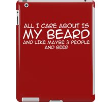 All I care about is my beard and like 3 people and beer iPad Case/Skin