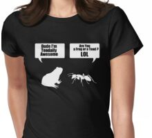 Dude Im Toadally Awesome White Toad & Ant T-Shirts  Womens Fitted T-Shirt