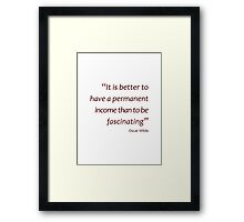 Better to have a permanent income than to be fascinating (Amazing Sayings) Framed Print