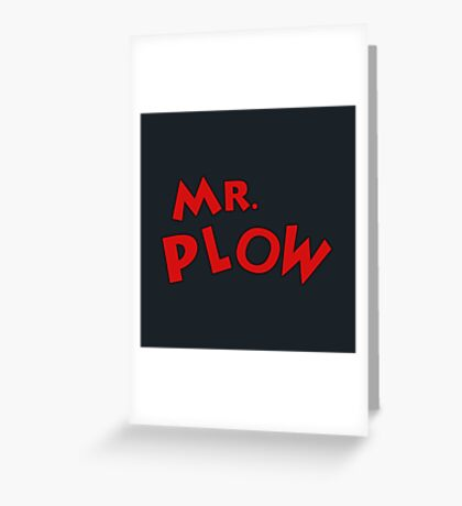 Mr. Plow Greeting Card