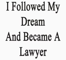 I Followed My Dream And Became A Lawyer  by supernova23