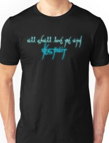 All shall love me and despair Unisex T-Shirt
