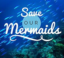 Save Our Mermaids Print! by Rachelyouens