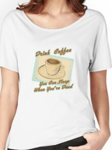 You Can Sleep When Your Dead Women's Relaxed Fit T-Shirt