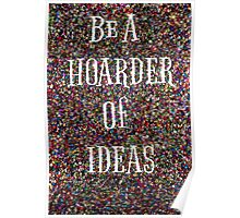 Be A Hoarder ...of Ideas! Poster