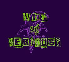 Why so Serious? by DesignSyndicate
