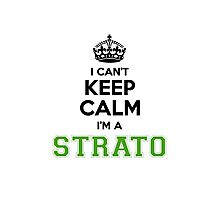 I cant keep calm Im a Strato Photographic Print