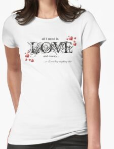 Funny Text & Hearts T-shirt - All I Need Is Love... Womens T-Shirt