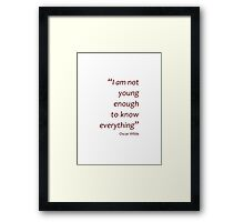 Not young enough to know everything... (Amazing Sayings) Framed Print