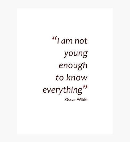 Not young enough to know everything... (Amazing Sayings) Photographic Print