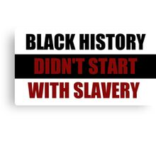Black History Didn't Start With Slavery  (I Can't Breathe) Canvas Print
