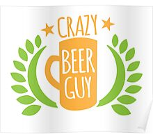 Crazy Beer Guy Poster