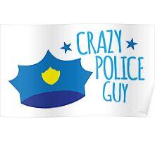 Crazy Police Guy Poster