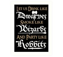Let us drink like Dwarves,smoke like Wizards and party like Hobbits! Art Print