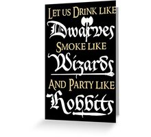 Let us drink like Dwarves,smoke like Wizards and party like Hobbits! Greeting Card