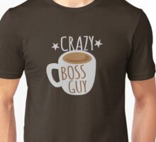 Crazy Boss Guy with coffee cup Unisex T-Shirt