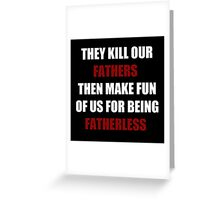 They Kill Our Father's Then Make Fun of Us For Being Fatherless (I Can't Breathe) Greeting Card