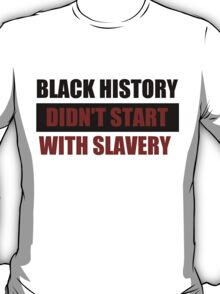 Black History Didn't Start With Slavery  (I Can't Breathe) T-Shirt