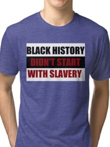 Black History Didn't Start With Slavery  (I Can't Breathe) Tri-blend T-Shirt