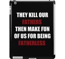 They Kill Our Father's Then Make Fun of Us For Being Fatherless (I Can't Breathe) iPad Case/Skin