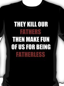 They Kill Our Father's Then Make Fun of Us For Being Fatherless (I Can't Breathe) T-Shirt