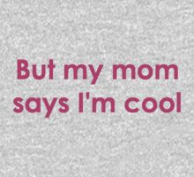 But my mom says I'm cool Kids Tee