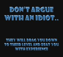 Don't argue with an idiot by Sam  Parsons