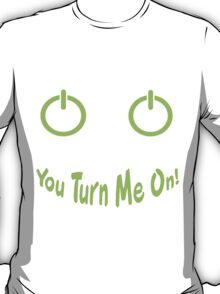 You Turn Me On! T-Shirt