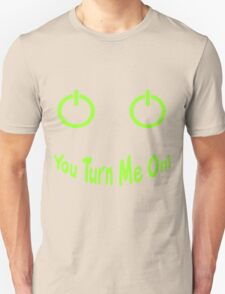 You Turn Me On! Unisex T-Shirt