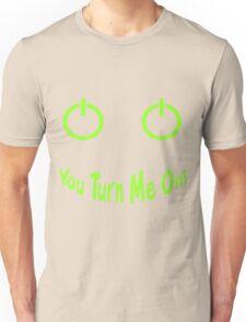 You Turn Me On! Unisex T-Shirt