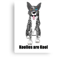 Koolie sitting with Koolies are Kool Canvas Print