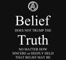 Belief Does Not Trump the Truth by Samuel Sheats