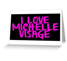 I Love Michelle Visage Greeting Card