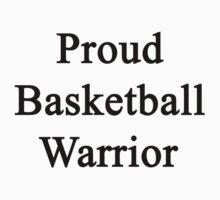 Proud Basketball Warrior  by supernova23