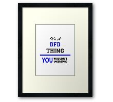 It's a DFD thing, you wouldn't understand !! Framed Print