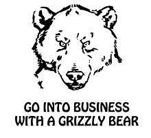 Go into business with a grizzly bear by MayaTauber