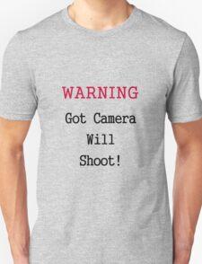 Warning: Got Camera Unisex T-Shirt