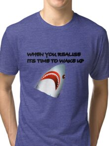 Shark's Wake Up Face! Tri-blend T-Shirt