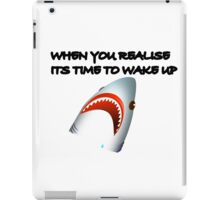 Shark's Wake Up Face! iPad Case/Skin