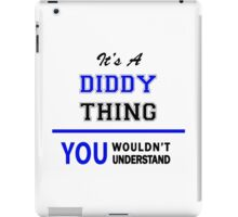 It's a DIDDY thing, you wouldn't understand !! iPad Case/Skin