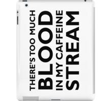 There's too much blood in my caffeine stream… iPad Case/Skin