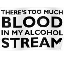 There's too much blood in my alcohol stream… Poster