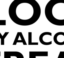 There's too much blood in my alcohol stream… Sticker