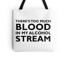 There's too much blood in my alcohol stream… Tote Bag