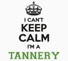 I cant keep calm Im a TANNERY by paulrinaldi