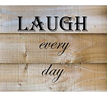 Laugh Every Day Quote Photographic Print