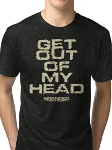 Get Out Of My Head Tri-blend T-Shirt