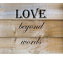 Love Beyond Words Quote Photographic Print