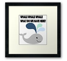 Whale Whale Whale. What do we have here?! Framed Print