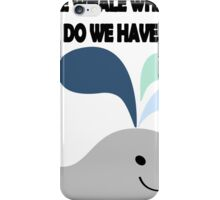 Whale Whale Whale. What do we have here?! iPhone Case/Skin